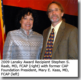 2009 Lansky Award Recipient Stephen S. Raab, MD, FCAP (right) with former CAP Foundation President, Mary E. Kass, MD, FCAP (left)