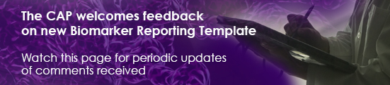 The CAP welcomes feedback on new Biomarker Reporting Template