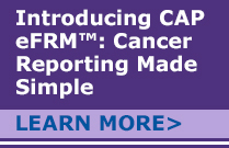 Introducing CAP eFRM: Cancer Reporting Made Simple