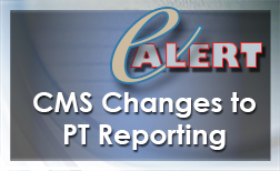 CMS CHanges to PT Reporting