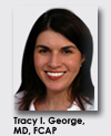 Tracy I. George, MD, FCAP